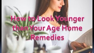 Video How to Look Younger than Your Age Home Remedies download MP3, 3GP, MP4, WEBM, AVI, FLV November 2017