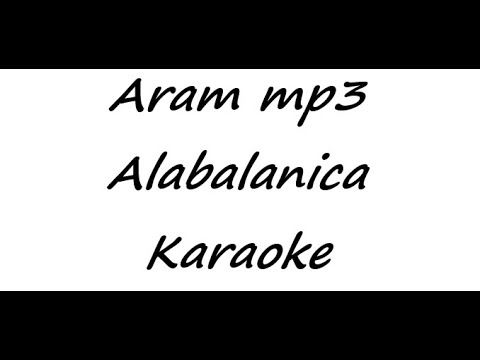 Aram Mp3 - Alabalanica (Karaoke)