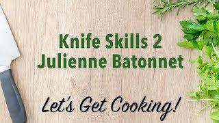 Knife Skills 2 Julienne Batonnet