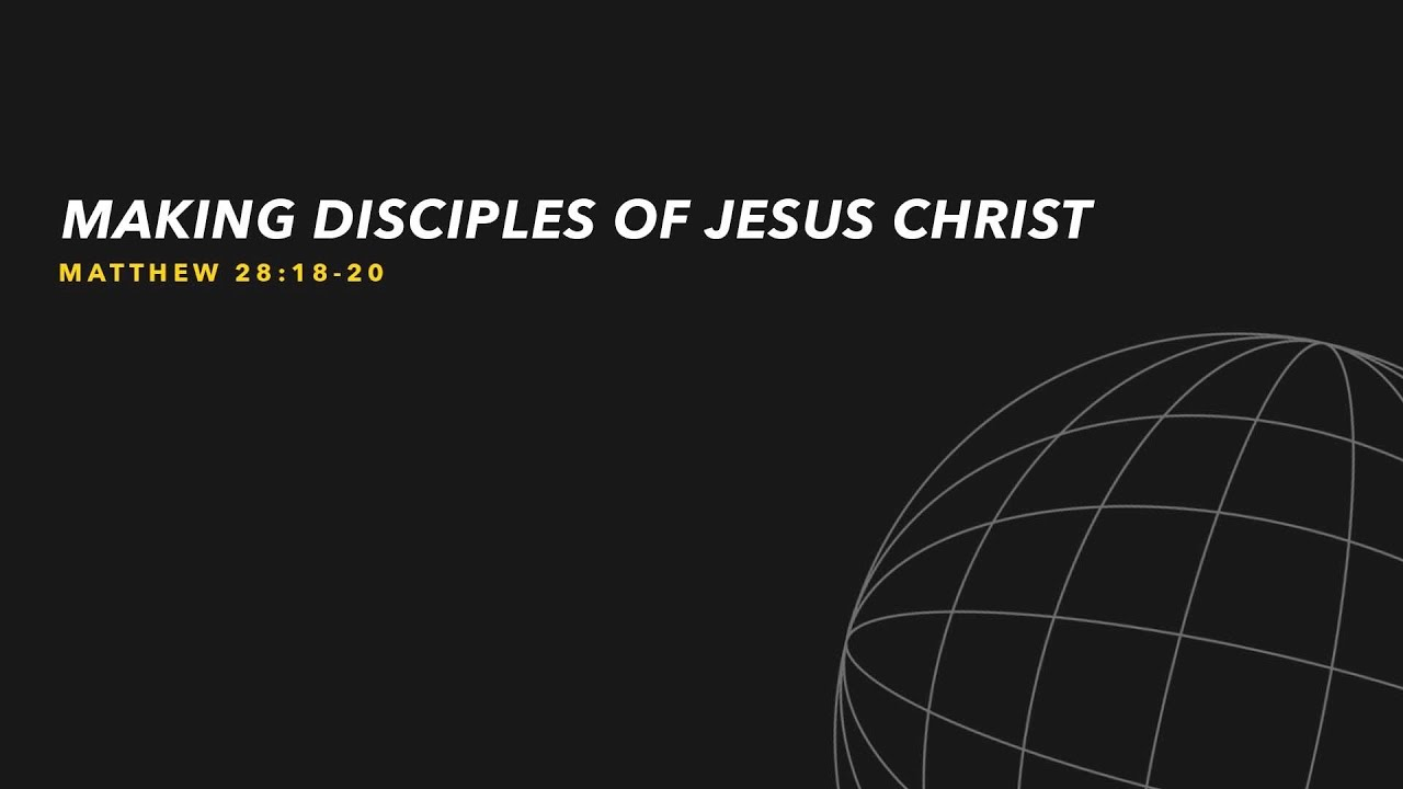 Making Disciples of Jesus Christ