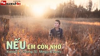 Nếu Em Còn Nhớ - Kaisoul ft. Cương TĐ, MinGo & Zamy [ Video Lyrics ]