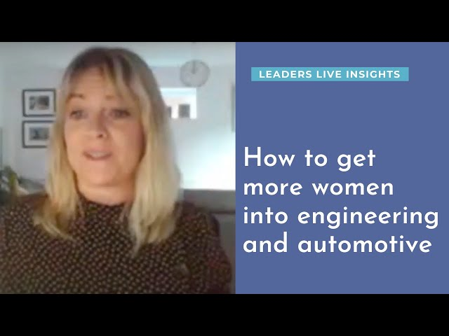 How to get more women into engineering and automotive | Leaders LIVE Insights