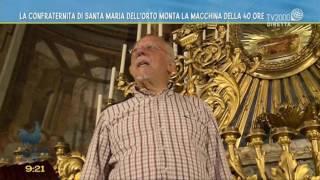 La Confraternita di Santa Maria dell'Orto monta la macchina delle 40 ore