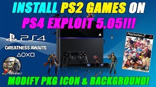 INSTALL PS2 GAMES ON PS4 EXPLOIT 5.05!!! MODIFY PKG ICON & BACKGROUND!