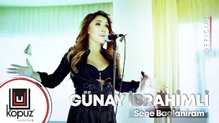 Günay İbrahimli - Sene Baglaniram ( Official Video )