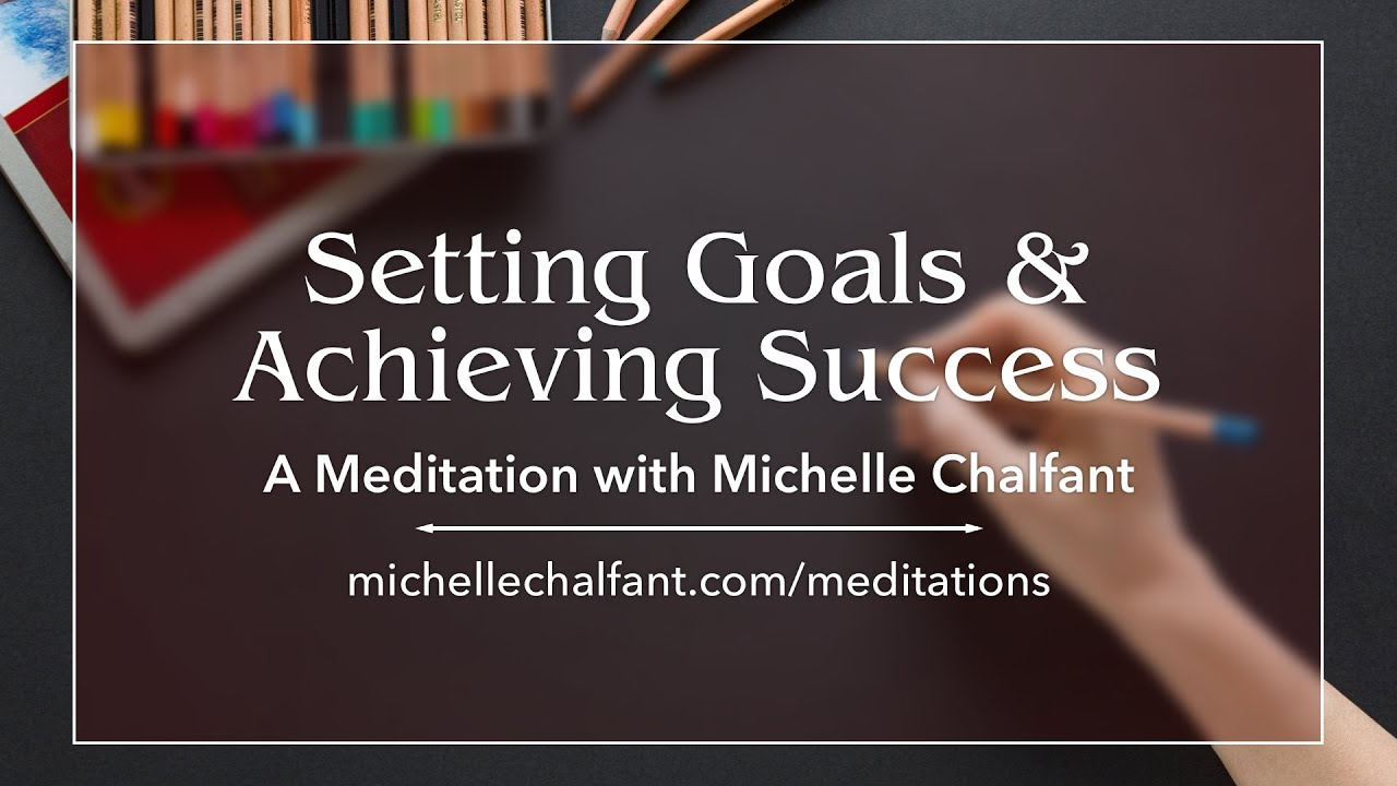 A Guided-Meditation for Setting Goals and Achieving Success