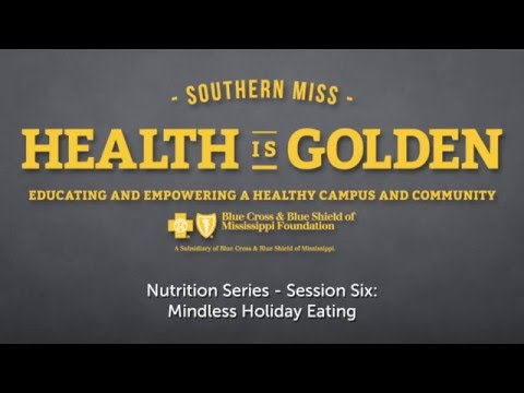 Health is Golden Nutrition Series - Session Six: Mindless Holiday Eating
