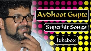 Avdhoot Gupte Superhit Songs - Jukebox - Marathi Hit Songs Collection