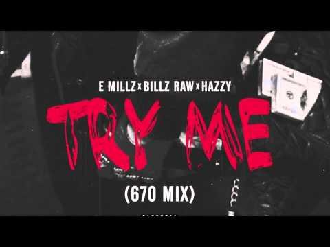 Billz Raw x E Millz x Hazzy - Try Me (670 Mix): Billz Raw x E Millz x Hazzy - Try Me   Soundcloud: https://www.soundcloud.com/670-music Twitter: https://www.twitter.com/670Music Instagram: https://www.instagram.com/670Music