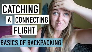 HOW TO CATCH A CONNECTING FLIGHT | BASICS OF BACKPACKING #2