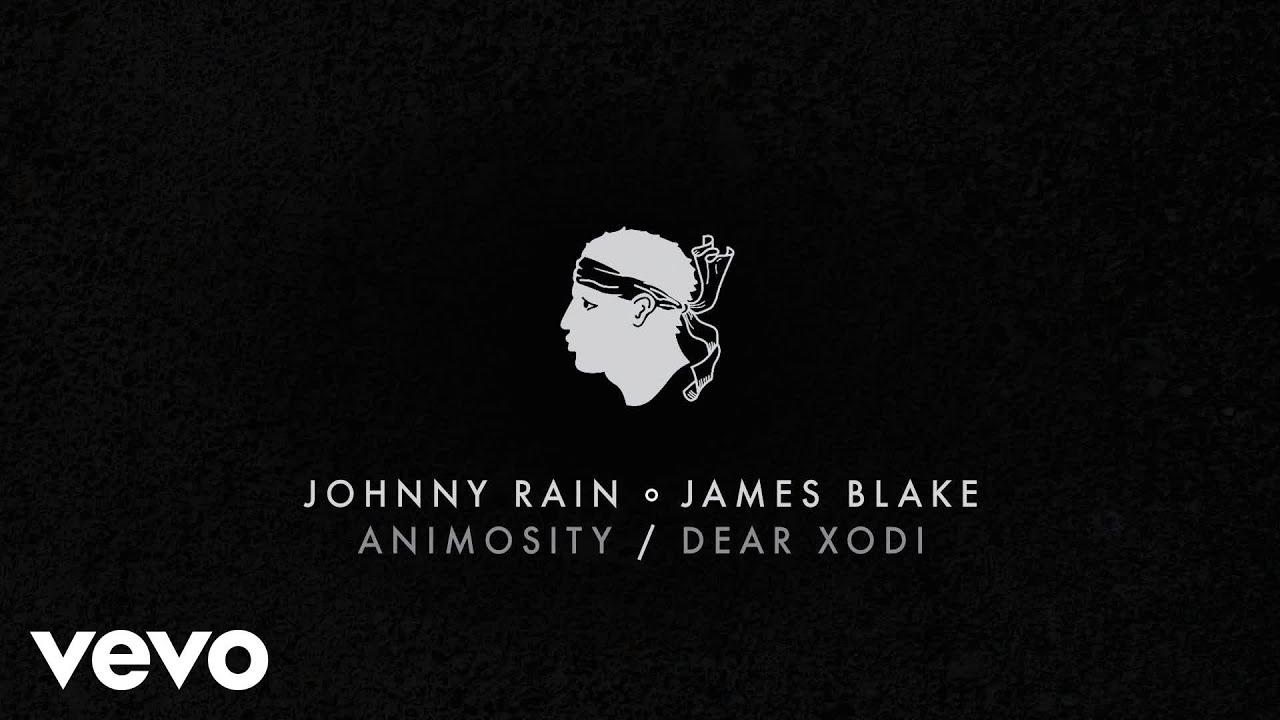 johnny-rain-animosity-dear-xodi-ft-james-blake-johnnyrainvevo