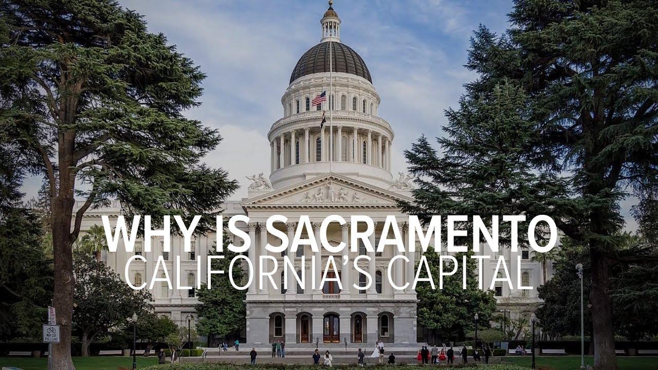 Why is Sacramento the capital of California?