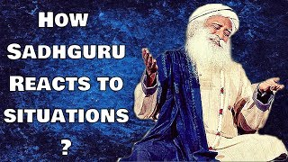 Sadhguru - The moment you react you are inslaved to the situation !