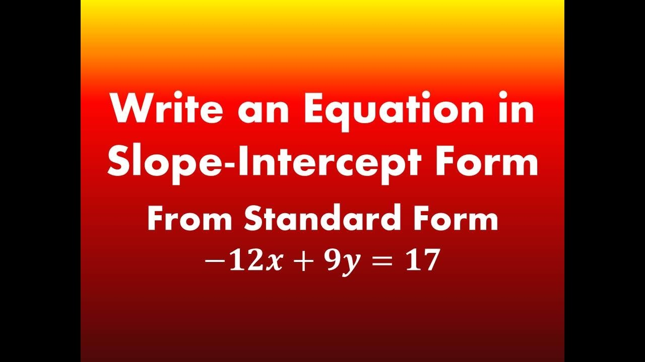 Write and equation in slope intercept form from standard form write and equation in slope intercept form from standard form 12x9y17 falaconquin
