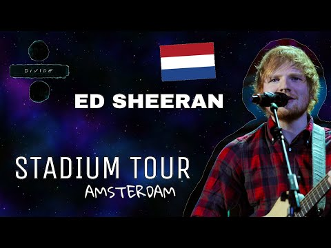 Ed Sheeran STADIUM TOUR in Amsterdam ArenA