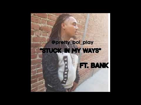 """PRETTY_BOI_PLAY          """"STUCK IN MY WAYS""""        FT. BANK 🏦"""