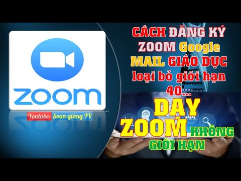 Cách đăng ký kích hoạt  tài khoản ZOOM từ GOOGLE MAIL giáo dục loại bỏ giới hạn 40 phút