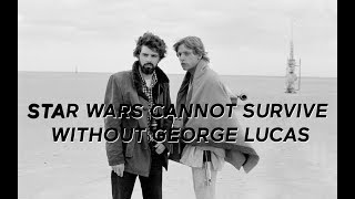 Star Wars Cannot Survive Without George Lucas.