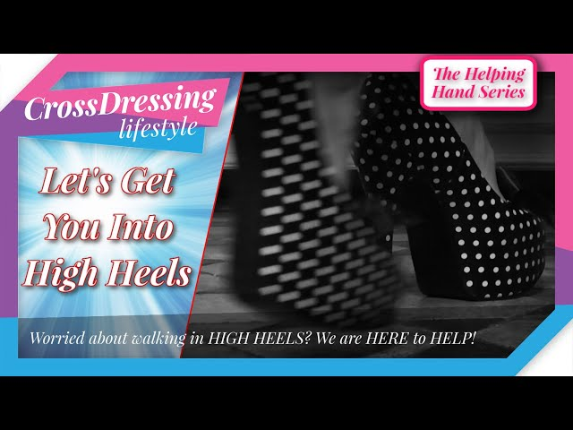 Crossdressing How To Start Walking In High Heels | Step By Step Guide