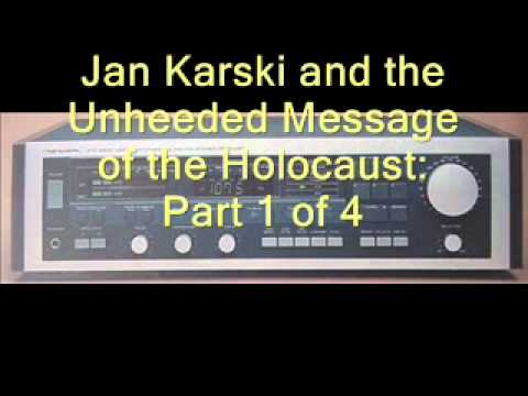 Jan Karski and the Unheeded Message of the Holocaust: Part 1 of 4