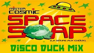 Mister Cosmic - Space Soap (La soupe aux choux) - Disco Duck Mix