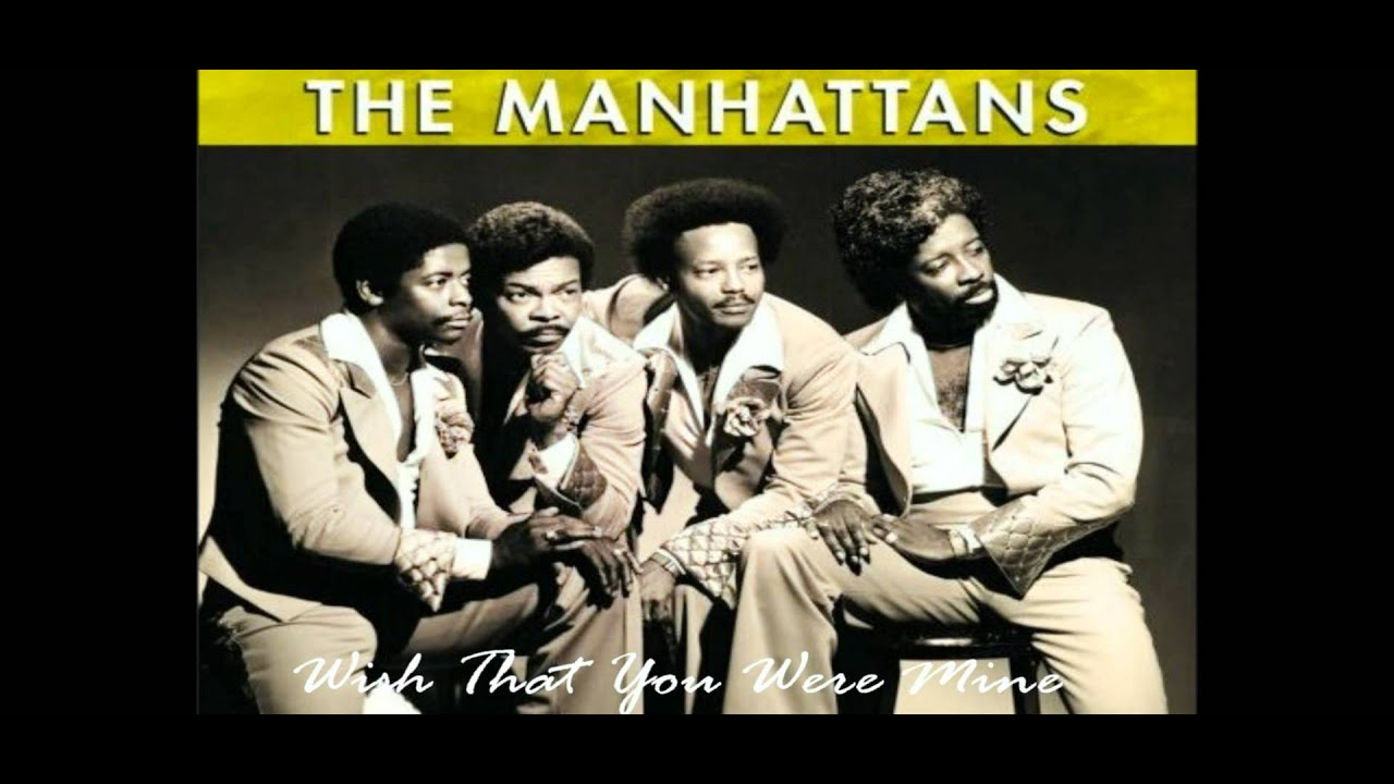 THE MANHATTANS - WISH THAT YOU WERE MINE - YouTube
