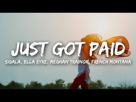 Sigala, Ella Eyre, Meghan Trainor - Just Got Paid (Lyrics) ft. French Montana