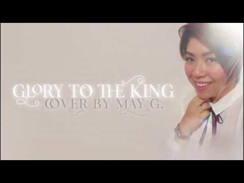 Glory To The King By Hillsong United - (Cover By May G.)