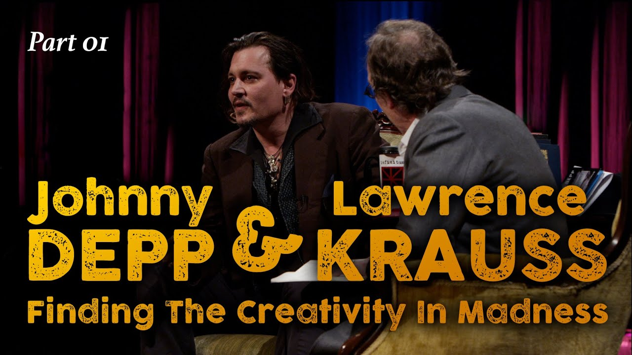 Johnny Depp & Lawrence Krauss: Finding The Creativity In Madness (Part 1)