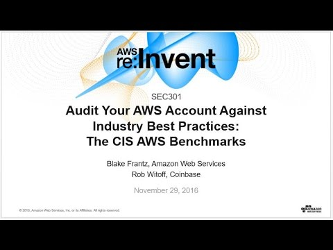 AWS re:Invent 2016: Audit Your AWS Account Against Industry Best Practices: CIS Benchmarks (SEC301)