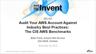 aws re invent 2016 audit your aws account against industry best practices cis benchmarks sec301