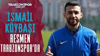 İsmail Köybaşı Resmen Trabzonspor'da! İşte Alacağı Ücret....