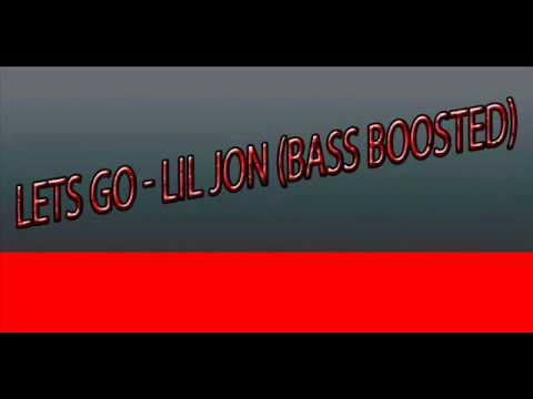 Lets go - Lil Jon (BASS BOOSTED)