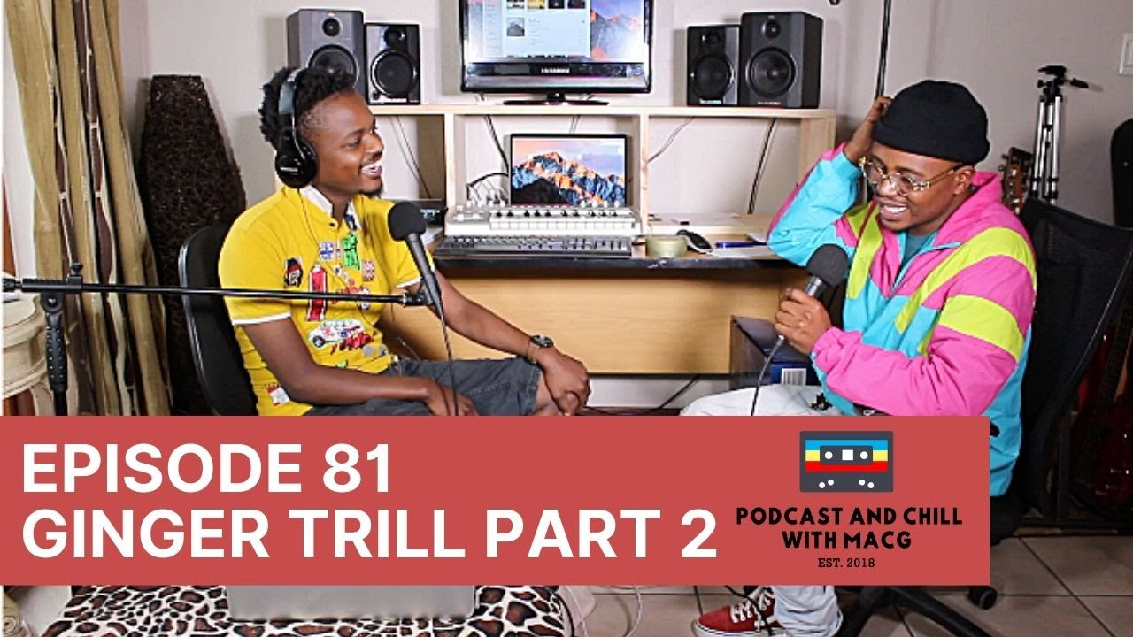 |Episode 81| Ginger Trill on Top 5 , Nasty C, Verse of The Year , SA Hip Hop