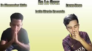 Luzus Rose - En La Cruz🕆 FT. F V Alexander Jittle (Latin Music)