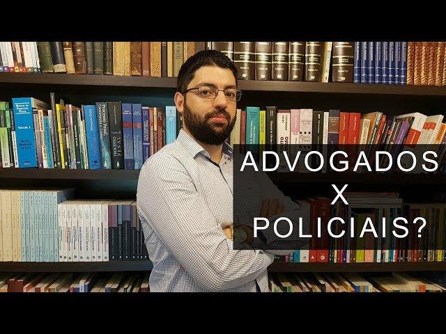 Os advogados são contra os policiais?   Evinis Talon