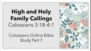 High and Holy Family Callings: Colossians 3:18 - 4:1