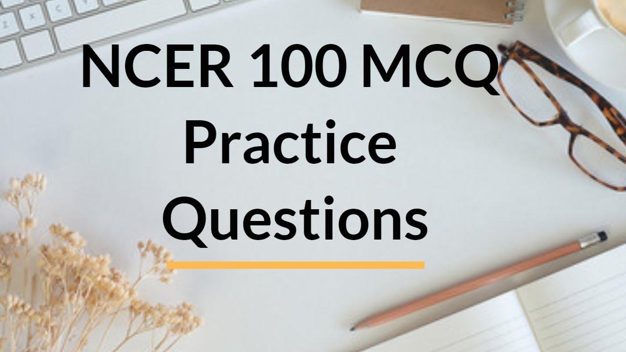 NCER 100 MCQ Practice Questions - Rudra Singh,Bestofclip net