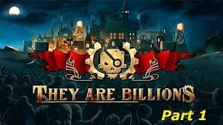They Are Billions - Part 1 [Zombie Survival Strategy Game]