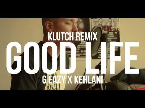 G-Eazy x Kehlani - Good Life (Klutch Remix)