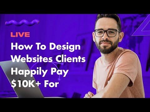 How To Design Websites Clients Happily Pay $10K+ for