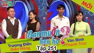 BẠN MUỐN HẸN HÒ | Tập 251 - FULL | Trương Điền - Điền Hồng | Văn Bình - Thanh Trúc | 060317