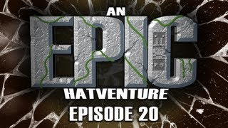 Hatventures - An Epic Hatventure #20