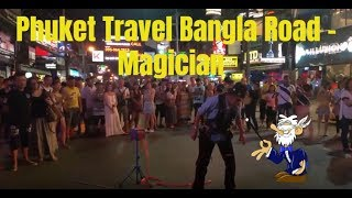 Phuket Travel Bangla Road - Magician 2018