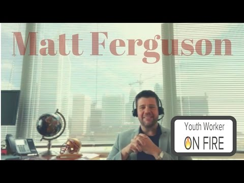 Youth Worker On Fire: Matt Ferguson
