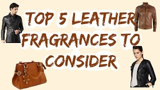 Top 5 Leather Fragrances To Consider | Handsome Smells