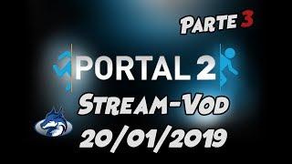 [Stream-Vod] Portal 2 - 20/01/2019 [Parte 3/3]