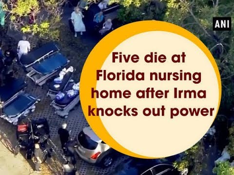 Five die at Florida nursing home after Irma knocks out power - ANI News