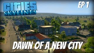 Cities Skylines Gameplay- Ep 1- Dawn of a New City
