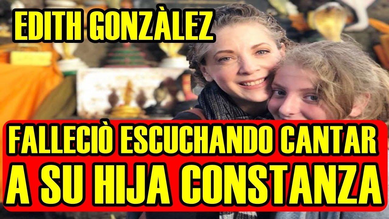 EDITH GONZALEZ FALLECIÓ ESCUCHANDO CANTAR a SU HIJA CONSTANZA CREEL